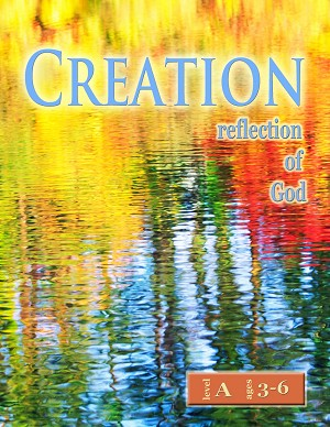 """Creation: Reflection of God"" Level A Lessons (Ages 3-6)"