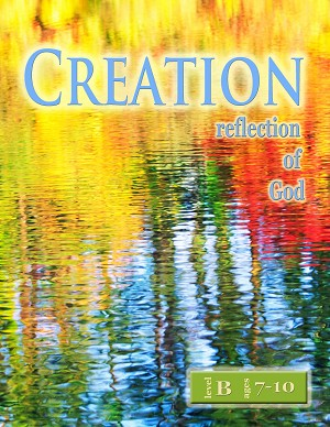 """Creation: Reflection of God"" Level B Lessons (Ages 7-10)"