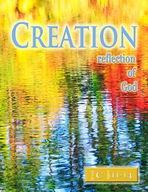 """Creation: Reflection of God"" Level C Lessons (Ages 11-14)"