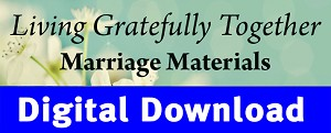"""Living Gratefully"" Marriage Materials"