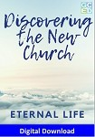 Discovering the New Church: Eternal Life (Digital Download)